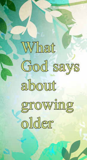 What God says about growing old